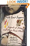 Their Last Suppers: Legends of History and Their Final Meals