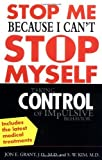 img - for Stop Me Because I Can't Stop Myself : Taking Control of Impulsive Behavior 1st (first) by Grant, Jon, Kim, S.W., Fricchione, Gregory (2004) Paperback book / textbook / text book