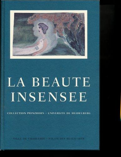 La beauté insensée: Collection Prinzhorn, Université de Heidelberg, 1890-1920 : [exposition] 14 octobre 1995-28 janvier 1996