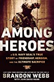 Among Heroes: A U.S. Navy SEALs True Story of Friendship, Heroism, and the Ultimate Sacrifice