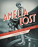 Amelia Lost: The Life and Disappearance of Amelia Earhart (0375841989) by Fleming, Candace