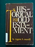 AN HISTORICAL SURVEY OF THE OLD TESTAMENT (0801058848) by Eugene H. Merrill