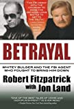 img - for Betrayal: Whitey Bulger and the FBI Agent Who Fought to Bring Him Down book / textbook / text book
