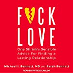 F--k Love: One Shrink's Sensible Advice for Finding a Lasting Relationship | Michael Bennett,Sarah Bennett