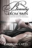 Beauty From Pain (Beauty Series) (Volume 1)