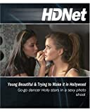 HDNet – Young, Beautiful & Trying to Make it in Hollywood: Go-Go Dancer Holly stars in a sexy photo shoot