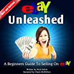 eBay Unleashed: A Beginners Guide to Selling on eBay | Nick Vulich