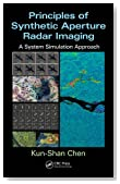 Principles of Synthetic Aperture Radar Imaging: A System Simulation Approach (Signal and Image Processing of Earth Observations)