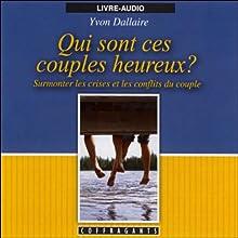 Qui sont ces couples heureux ? | Livre audio Auteur(s) : Yvon Dallaire Narrateur(s) : Yvon Dallaire, Marielle Desbiolles