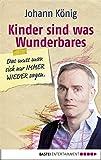 Johann K�nig �Kinder sind was Wunderbares, das muss man sich nur IMMER WIEDER sagen� bestellen bei Amazon.de