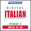 Italian Phase 2, Unit 16-20: Learn to Speak and Understand Italian with Pimsleur Language Programs  by  Pimsleur