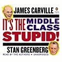 It's the Middle Class, Stupid! (       UNABRIDGED) by James Carville, Stan Greenberg Narrated by James Carville, Stan Greenberg