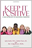 img - for Keep It Positive: A New Approach to Successful Parenting book / textbook / text book