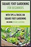 Square foot gardening: For beginners (Square foot gardening, square foot gardening book, square foot gardening guide, square foot gardening kindle)