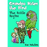 GRANDPA HATES THE BIRD: The Battle Begins ~ Eve Yohalem