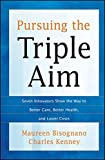 Pursuing the Triple Aim: Seven Innovators Show the Way to Better Care, Better Health, and Lower Costs
