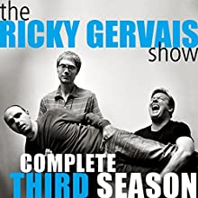 Ricky Gervais Show: The Complete Third Season  by Ricky Gervais, Steve Merchant, Karl Pilkington Narrated by Ricky Gervais, Steve Merchant, Karl Pilkington