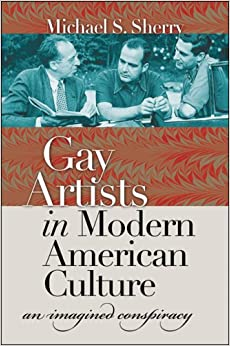 artists in modern american culture an imagined conspiracy michael s sherry 9780807886090
