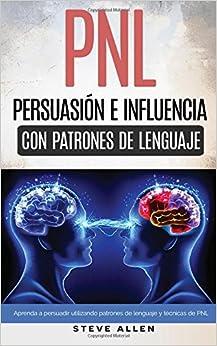 PNL - Persuasión e influencia usando patrones de lenguaje y técnicas