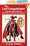 The Last Conquistador: Juan de Onate and the Settling of the Far Southwest (The Oklahoma Western Biographies)
