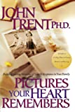 Pictures Your Heart Remembers: Building Lasting Memories of Love & Acceptance in Your Family (1578562538) by John Trent