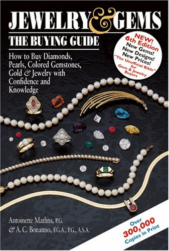 Jewelry & Gems the Buying Guide: How to Buy Diamonds, Pearls, Colored Gemstones, Gold & Jewelry With Confidence And Knowledge (Jewelry and Gems the Buying Guide)