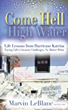 Come Hell or High Water: Life Lessons from Hurricane Katrina: Facing Life's Greatest Challenges, No Matter What