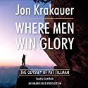 Where Men Win Glory: The Odyssey of Pat Tillman Hörbuch von Jon Krakauer Gesprochen von: Scott Brick
