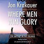 Where Men Win Glory: The Odyssey of Pat Tillman | Jon Krakauer