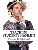 Teaching Students Hamlet!: A Teacher's Guide to Shakespeare's Play (Includes Lesson Plans, Discussion Questions, Study Guide, Biography, and Modern Retelling)
