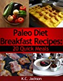 Paleo Diet Breakfast Recipes: 20 Quick Meals
