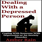 Dealing with a Depressed Person: Coping with Someone with Depression or an Anxiety Disorder (Bipolar People Book 3)   [Amber Rain]