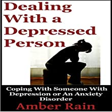 Dealing with a Depressed Person: Coping with Someone with Depression or an Anxiety Disorder (Bipolar People Book 3) (       UNABRIDGED) by Amber Rain Narrated by Jordy Christo