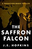 The Saffron Falcon: A Transition Magic Thriller