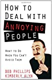 How to Deal with Annoying People: What to Do When You Cant Avoid Them