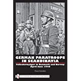 German Paratroops in Scandinavia: Fallschirmj,,ger in Denmark and Norway April-June 1940by Oscar Gonzalez