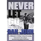 Never Let Go: A Philosophy of Lifting, Living and Learningby Dan John