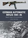 German Automatic and Assault Rifles 1941-45: Gew 41, Gew 43, FG 42 and StG 44 (Weapon)