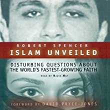 Islam Unveiled: Disturbing Questions About the World's Fastest Growing Faith (       UNABRIDGED) by Robert Spencer, foreword by David Pryce-Jones Narrated by Nadia May