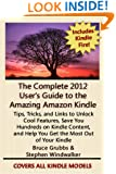 The Complete 2012 User's Guide to the Amazing Amazon Kindle: Covers All Current Kindles Including the Kindle Fire, Kindle Touch, Kindle Keyboard, and Kindle (Revised April 2012)