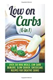 img - for Low on Carbs (6 in 1): Over 200 Mug Meals, Low Carb Burgers, Slow Cooker, Cheesecake Recipes for Creative Cooks (Healthy Slow Cooker) book / textbook / text book