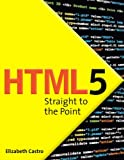 HTML5 Straight to the Point: Using HTML5 with CSS3 and JavaScript (0321725530) by Castro, Elizabeth