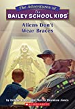 Aliens Dont Wear Braces (Bailey School Kids #7)