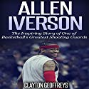 Allen Iverson: The Inspiring Story of One of Basketball's Greatest Shooting Guards Audiobook by Clayton Geoffreys Narrated by David L. Stanley