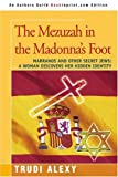 Trudi Alexy The Mezuzah in the Madonna's Foot: Marranos and Other Secret Jews: A Woman Discovers Her Hidden Identity