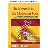 The Mezuzah in the Madonna's Foot: Marranos and Other Secret Jews: A Woman Discovers Her Hidden Identity ~ Trudi Alexy
