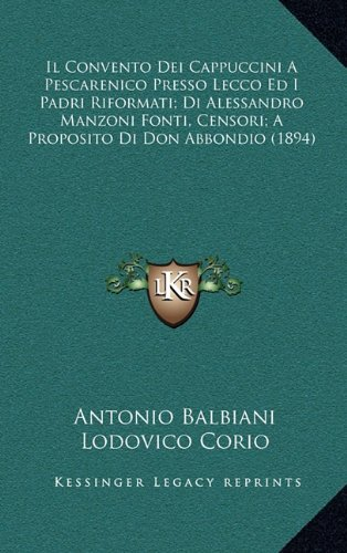 Il Convento Dei Cappuccini a Pescarenico Presso Lecco Ed I Padri Riformati; Di Alessandro Manzoni Fonti, Censori; A Proposito Di Don Abbondio (1894)