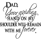 DAD YOUR GUIDING HAND ON MY SHOULDER WILL REMAIN WITH ME FOREVER Inspirational Family Vinyl Wall Art Vinyl Wall Art Saying Quote Decal Graphics Matte Black