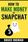 How to Make Money On SnapChat (social media, make money from home, online business, web marketing, work from home, twitter, instagram, snapchat maketing)