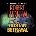 The Tristan Betrayal Audiobook by Robert Ludlum Narrated by Paul Michael